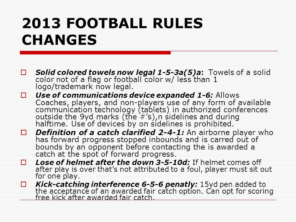 2013 FOOTBALL RULES CHANGES  Solid colored towels now legal 1-5-3a(5)a: Towels of a solid color not of a flag or football color w/ less than 1 logo/t