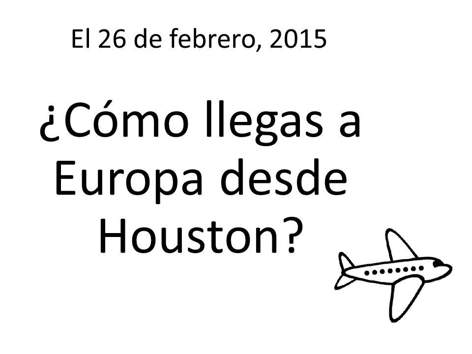 El 26 de febrero, 2015 ¿Cómo llegas a Europa desde Houston?