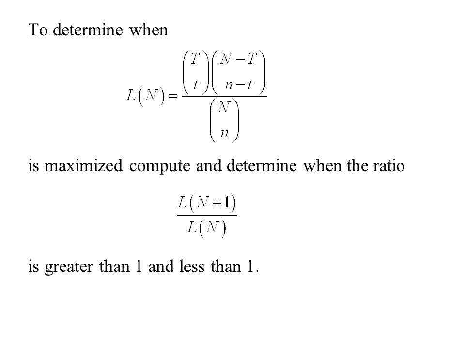 To determine when is maximized compute and determine when the ratio is greater than 1 and less than 1.