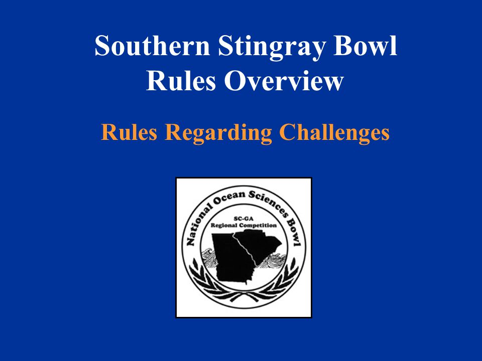 Southern Stingray Bowl Rules Overview Rules Regarding Challenges
