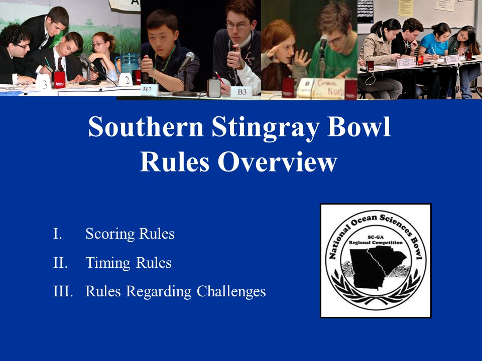 Southern Stingray Bowl Rules Overview I.Scoring Rules II.Timing Rules III.Rules Regarding Challenges