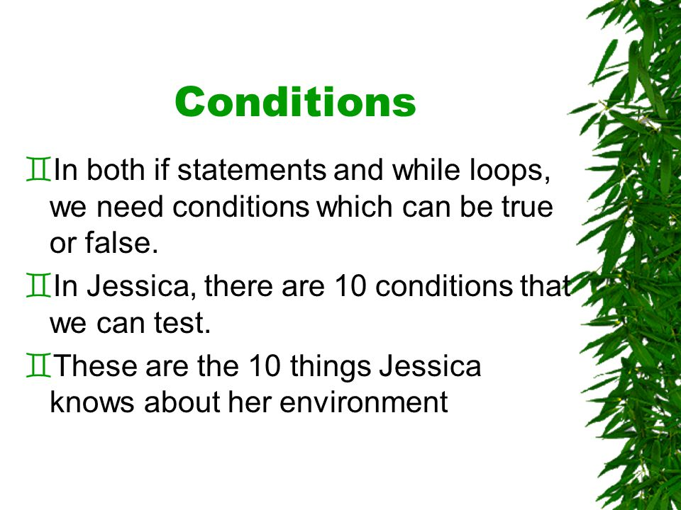Conditions `In both if statements and while loops, we need conditions which can be true or false.