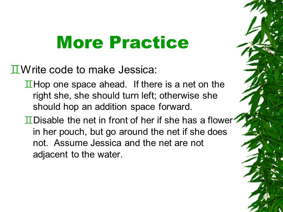 More Practice `Write code to make Jessica: `Hop one space ahead.