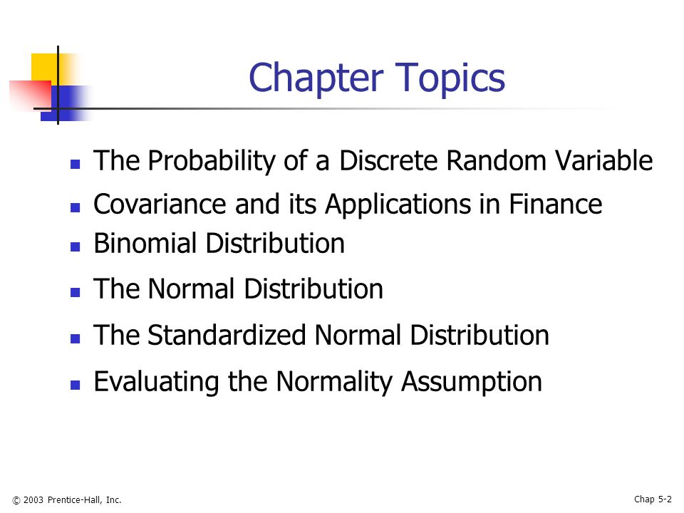 © 2003 Prentice-Hall, Inc. Chap 5-2 Chapter Topics The Probability of a Discrete Random Variable Covariance and its Applications in Finance Binomial D