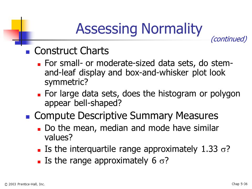 © 2003 Prentice-Hall, Inc. Chap 5-36 Assessing Normality Construct Charts For small- or moderate-sized data sets, do stem- and-leaf display and box-an