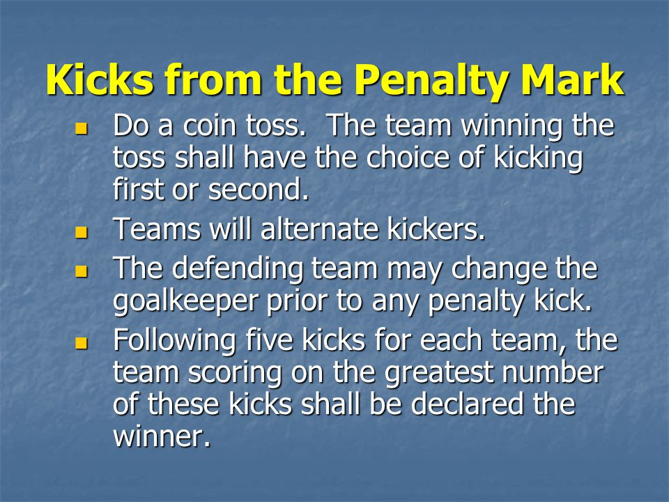 Kicks from the Penalty Mark Do a coin toss.