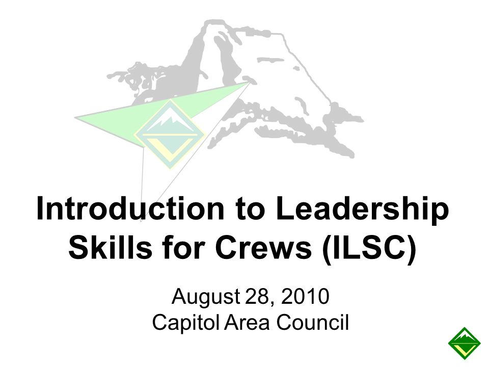 August 28, 2010 Capitol Area Council Introduction to Leadership Skills for Crews (ILSC)