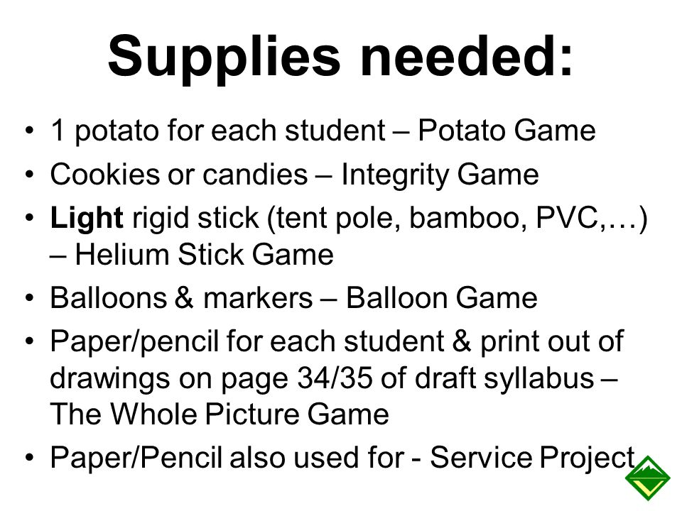Supplies needed: 1 potato for each student – Potato Game Cookies or candies – Integrity Game Light rigid stick (tent pole, bamboo, PVC,…) – Helium Sti