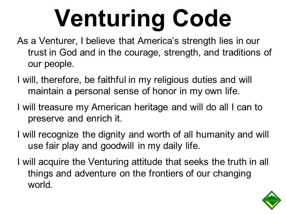 Venturing Code As a Venturer, I believe that America's strength lies in our trust in God and in the courage, strength, and traditions of our people. I