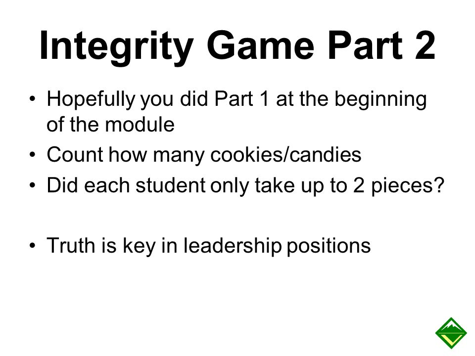 Integrity Game Part 2 Hopefully you did Part 1 at the beginning of the module Count how many cookies/candies Did each student only take up to 2 pieces