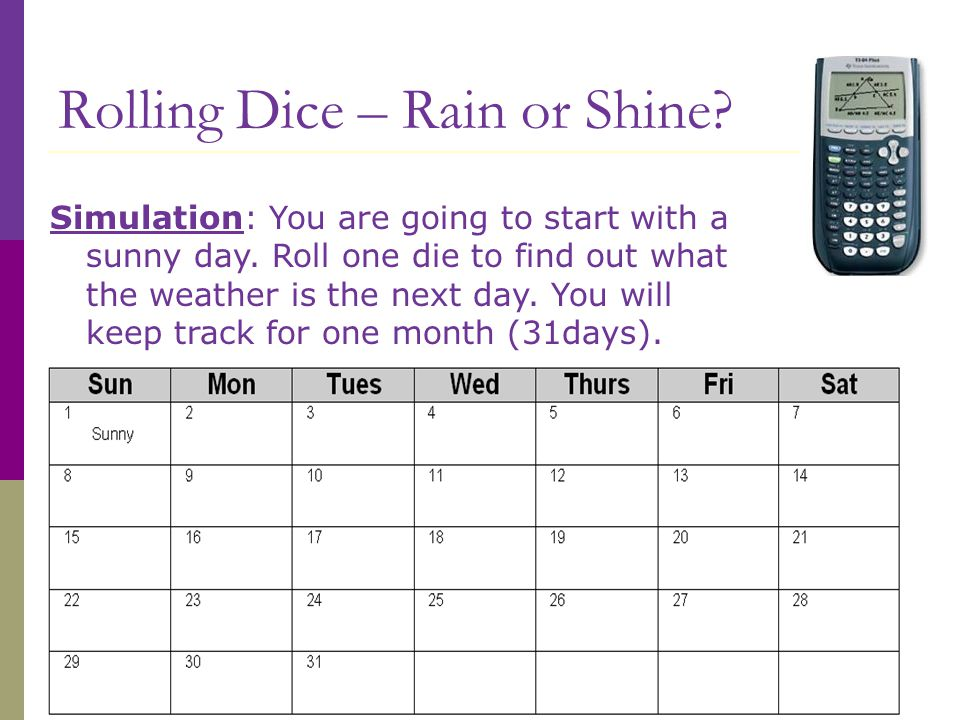 Rolling Dice – Rain or Shine.Simulation: You are going to start with a sunny day.