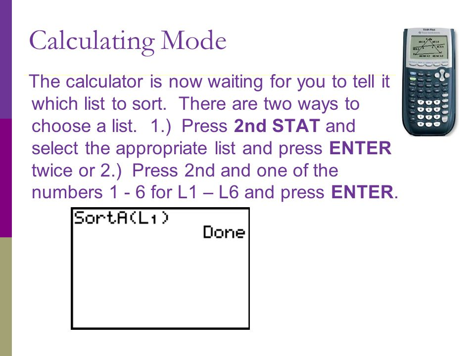 Calculating Mode The calculator is now waiting for you to tell it which list to sort.