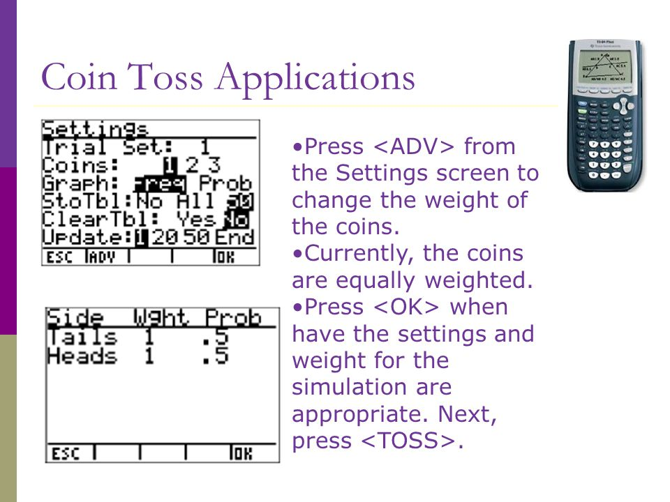Coin Toss Applications Press from the Settings screen to change the weight of the coins.