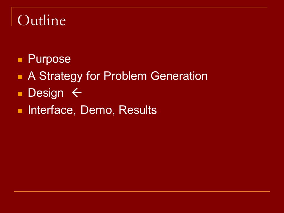 Outline Purpose A Strategy for Problem Generation Design  Interface, Demo, Results