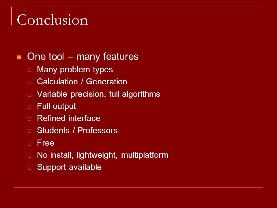 Conclusion One tool – many features  Many problem types  Calculation / Generation  Variable precision, full algorithms  Full output  Refined inte