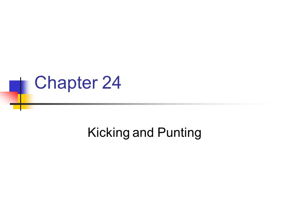 Chapter 24 Kicking and Punting