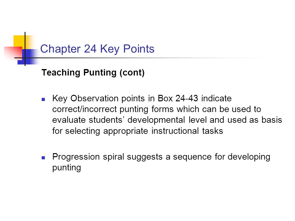 Chapter 24 Key Points Teaching Punting (cont) Key Observation points in Box 24-43 indicate correct/incorrect punting forms which can be used to evalua