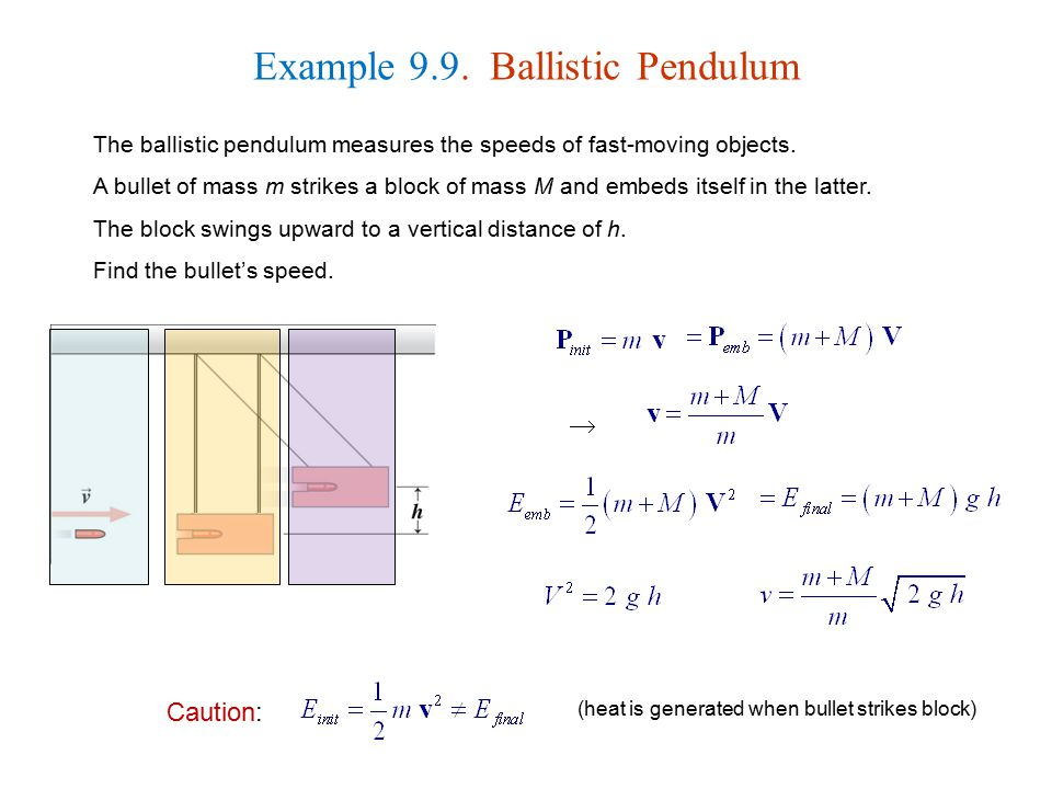 Example 9.9. Ballistic Pendulum The ballistic pendulum measures the speeds of fast-moving objects. A bullet of mass m strikes a block of mass M and em