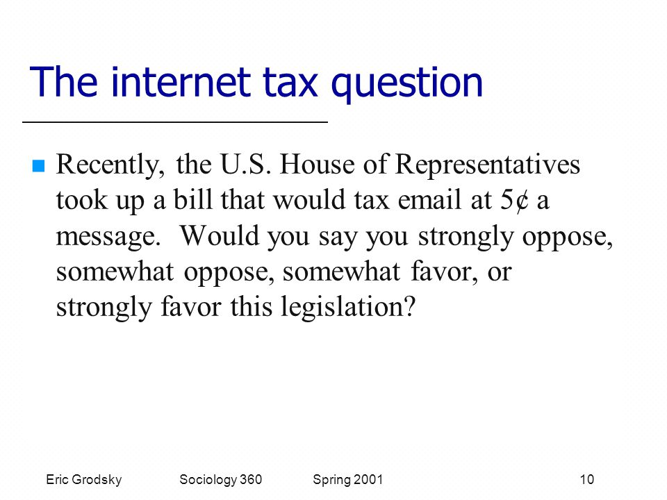 Eric Grodsky Sociology 360 Spring 2001 10 The internet tax question Recently, the U.S.
