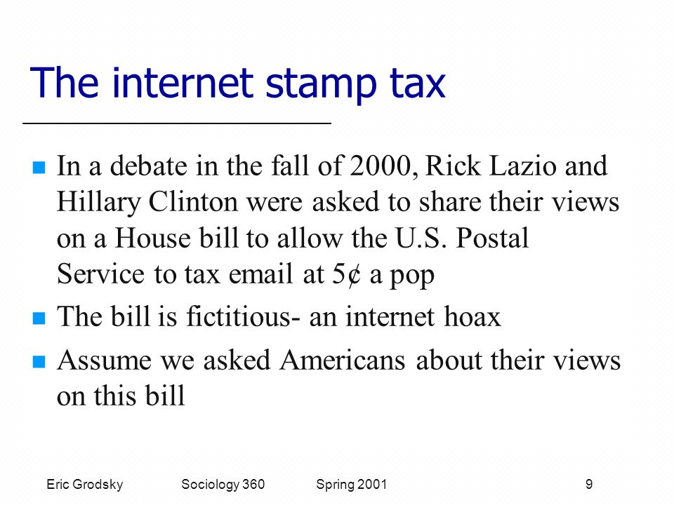 Eric Grodsky Sociology 360 Spring 2001 9 The internet stamp tax In a debate in the fall of 2000, Rick Lazio and Hillary Clinton were asked to share their views on a House bill to allow the U.S.