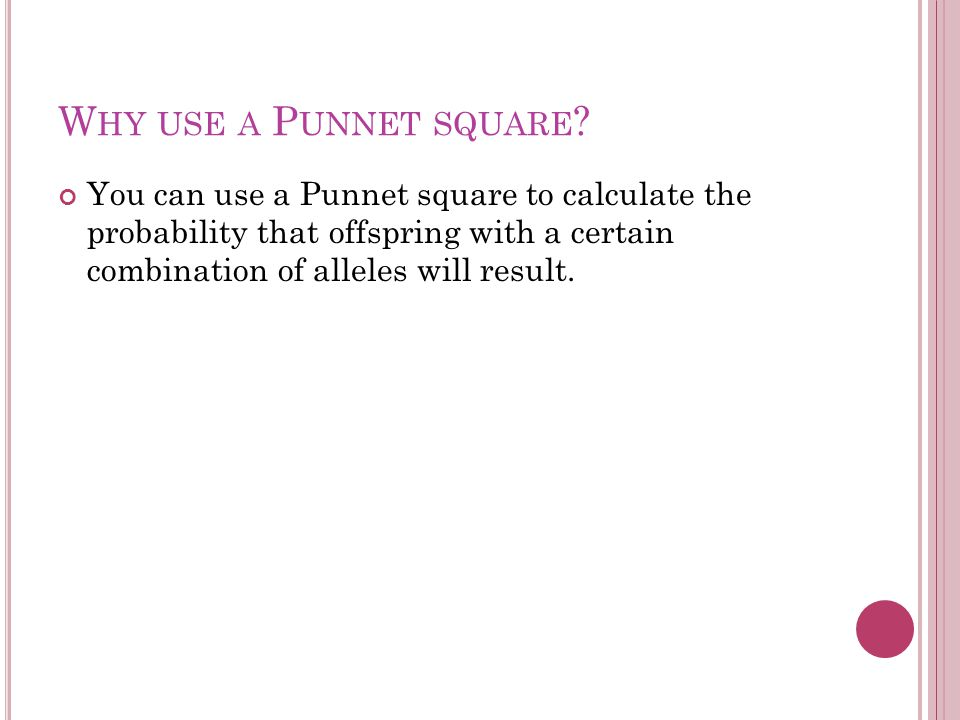 W HY USE A P UNNET SQUARE .