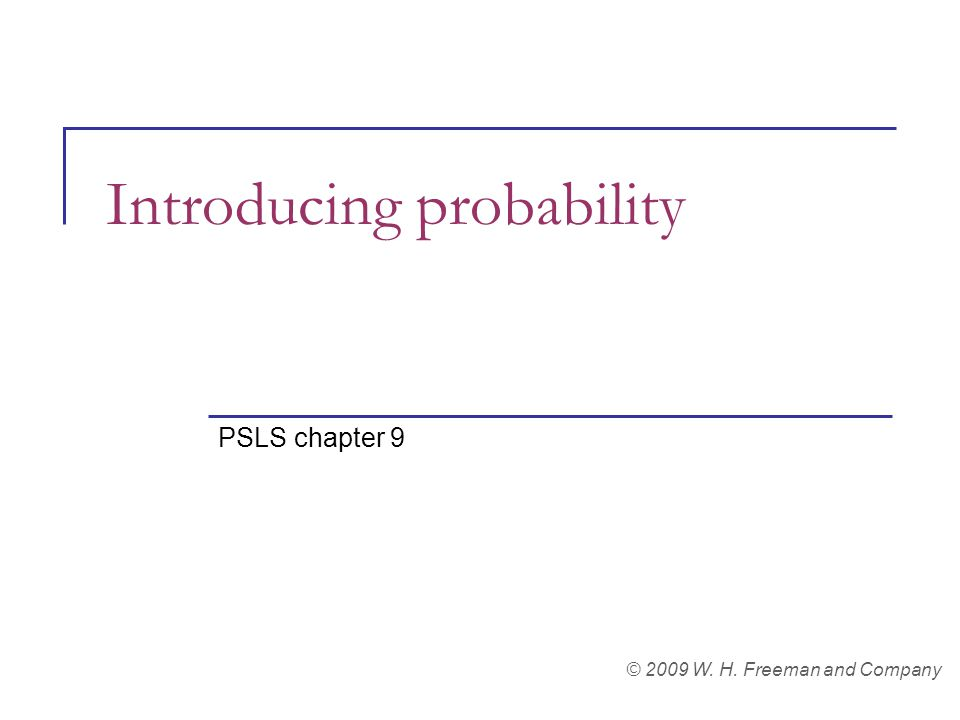 Introducing probability PSLS chapter 9 © 2009 W. H. Freeman and Company