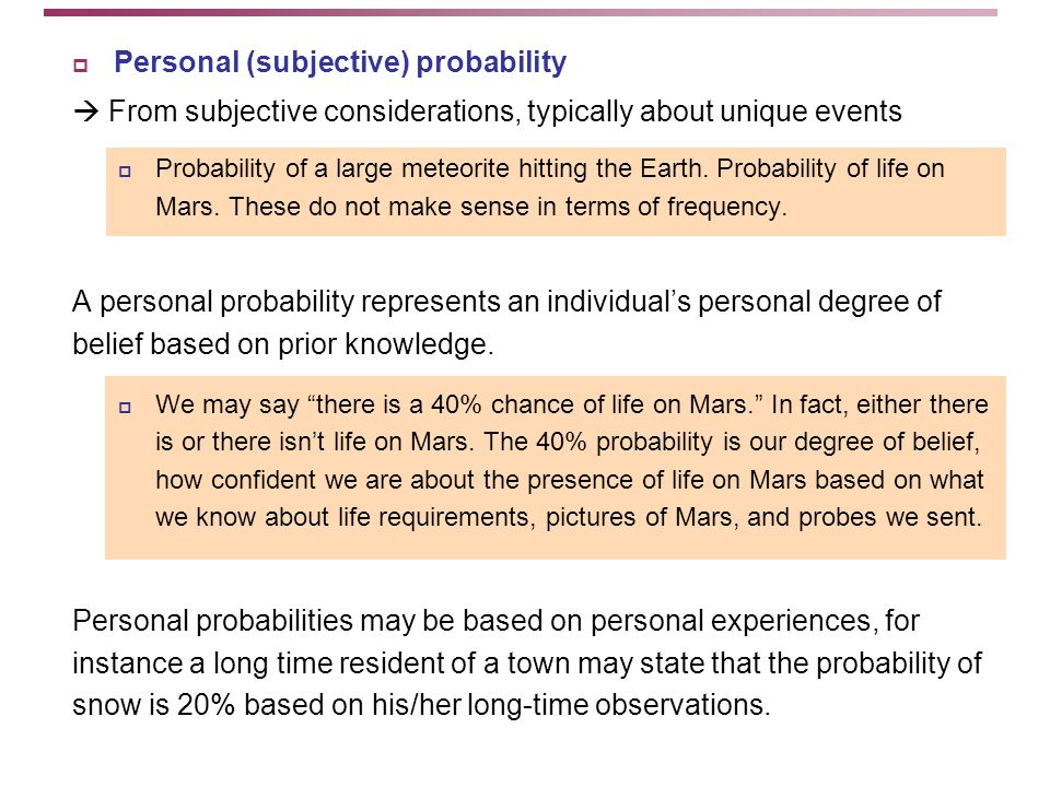  Personal (subjective) probability  From subjective considerations, typically about unique events  Probability of a large meteorite hitting the Earth.