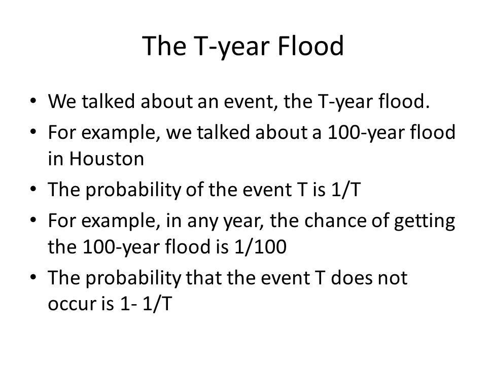 The T-year Flood We talked about an event, the T-year flood.