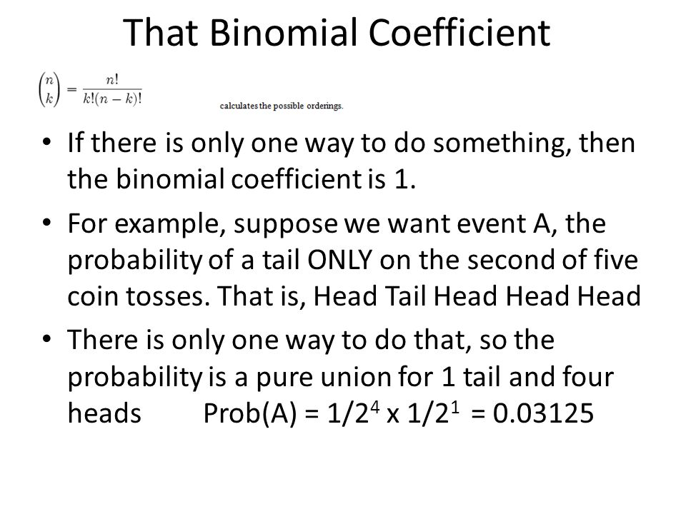 That Binomial Coefficient If there is only one way to do something, then the binomial coefficient is 1.