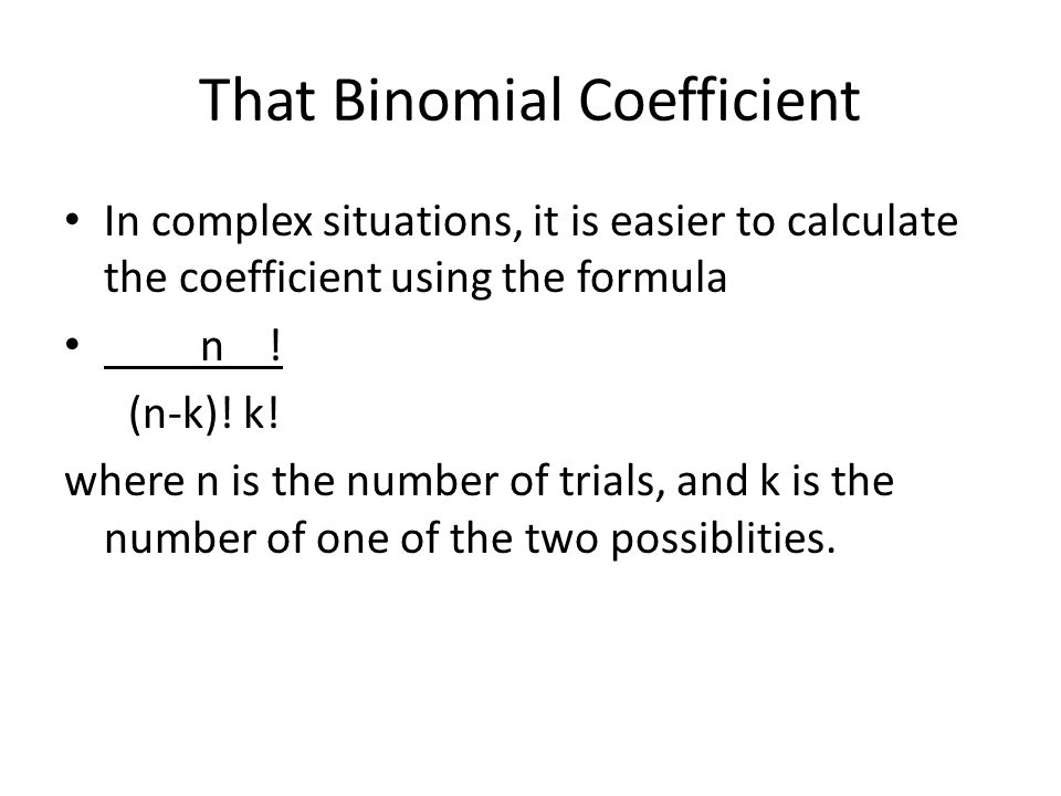 That Binomial Coefficient In complex situations, it is easier to calculate the coefficient using the formula n .