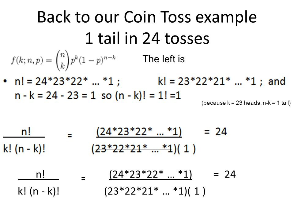 Back to our Coin Toss example 1 tail in 24 tosses I ll calculate it for you, just this once.