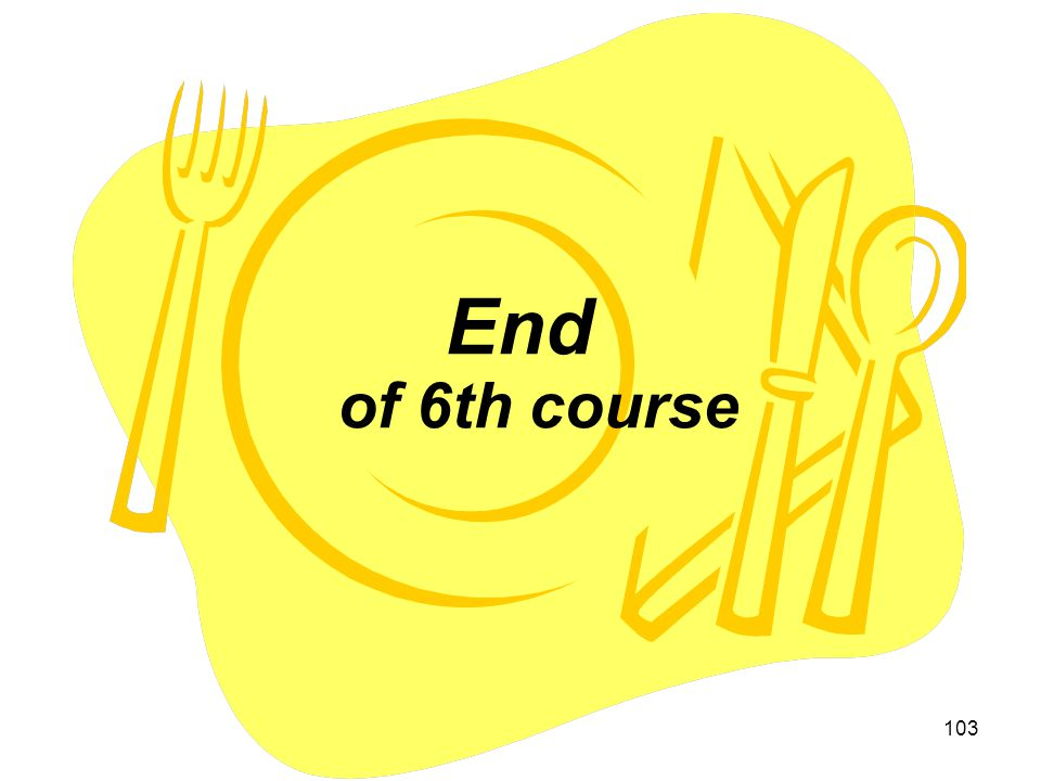 103 End of 6th course