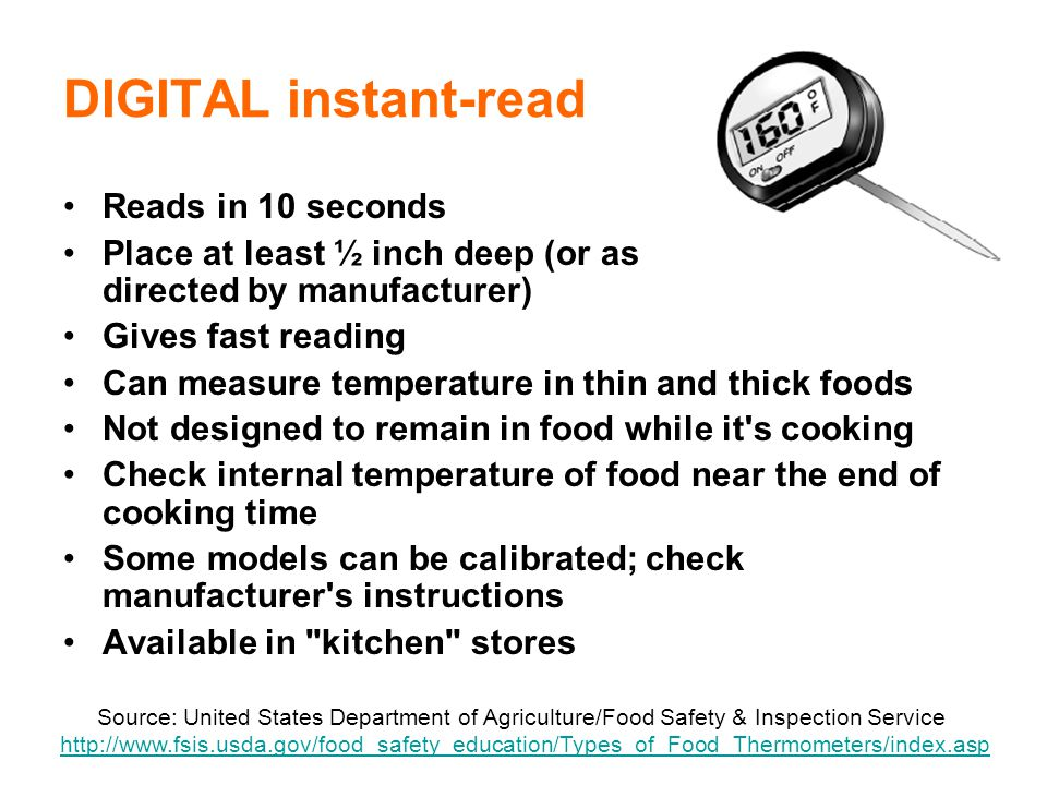 107 DIGITAL instant-read Reads in 10 seconds Place at least ½ inch deep (or as directed by manufacturer) Gives fast reading Can measure temperature in