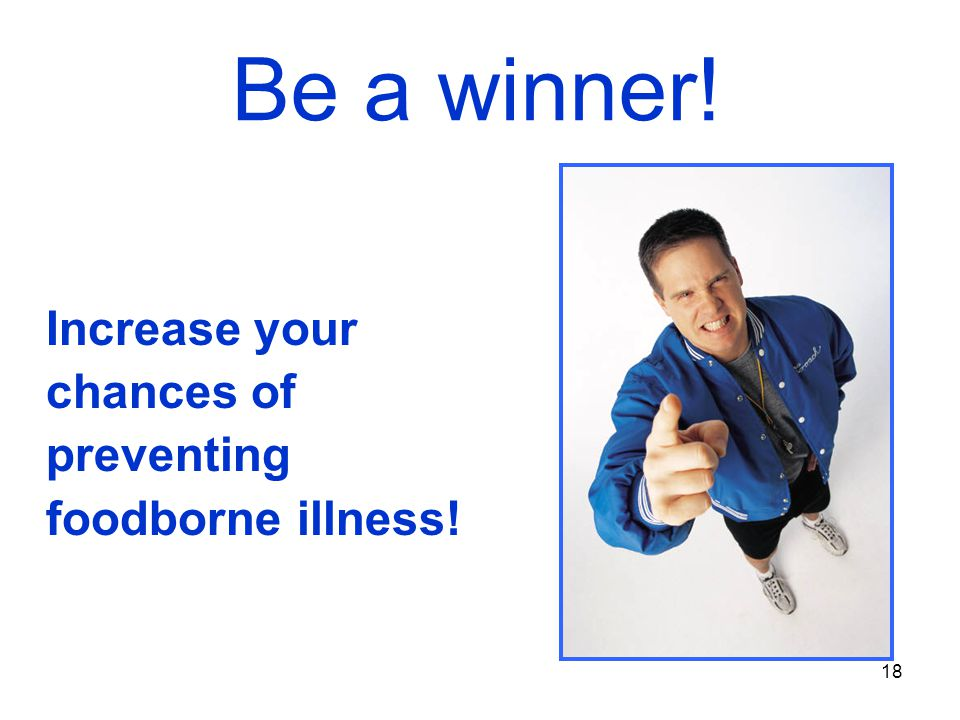 18 Be a winner! Increase your chances of preventing foodborne illness!