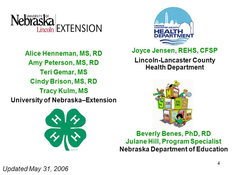 4 Alice Henneman, MS, RD Amy Peterson, MS, RD Teri Gemar, MS Cindy Brison, MS, RD Tracy Kulm, MS University of Nebraska–Extension Updated May 31, 2006