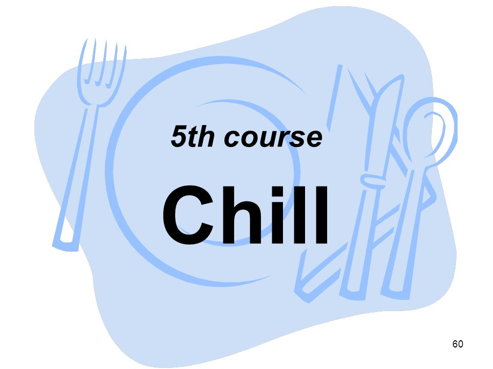60 5th course Chill