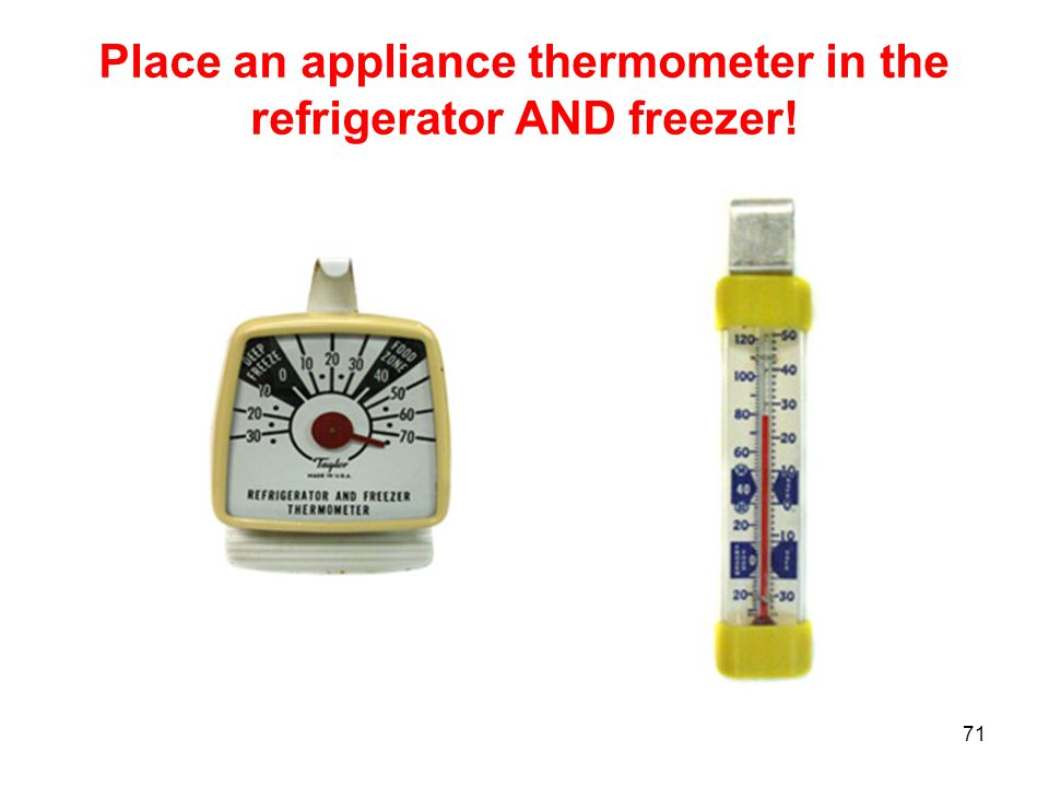 71 Place an appliance thermometer in the refrigerator AND freezer!