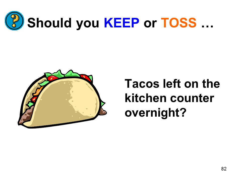 82 Should you KEEP or TOSS … Tacos left on the kitchen counter overnight?