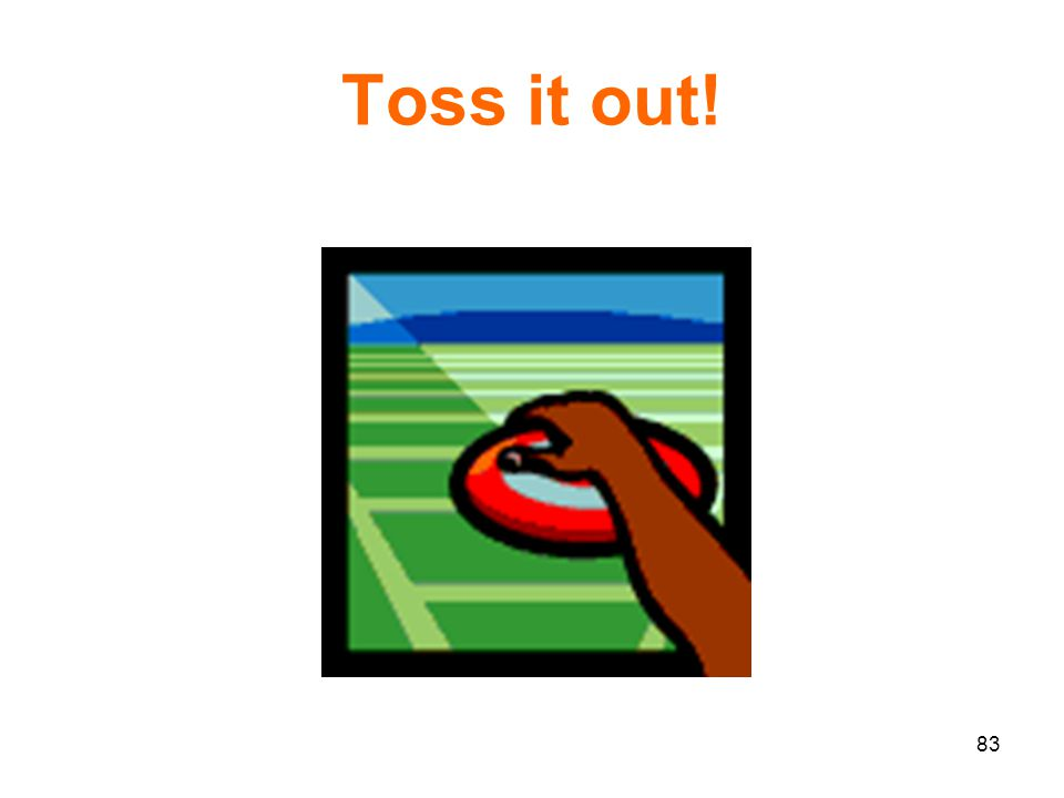 83 Toss it out!