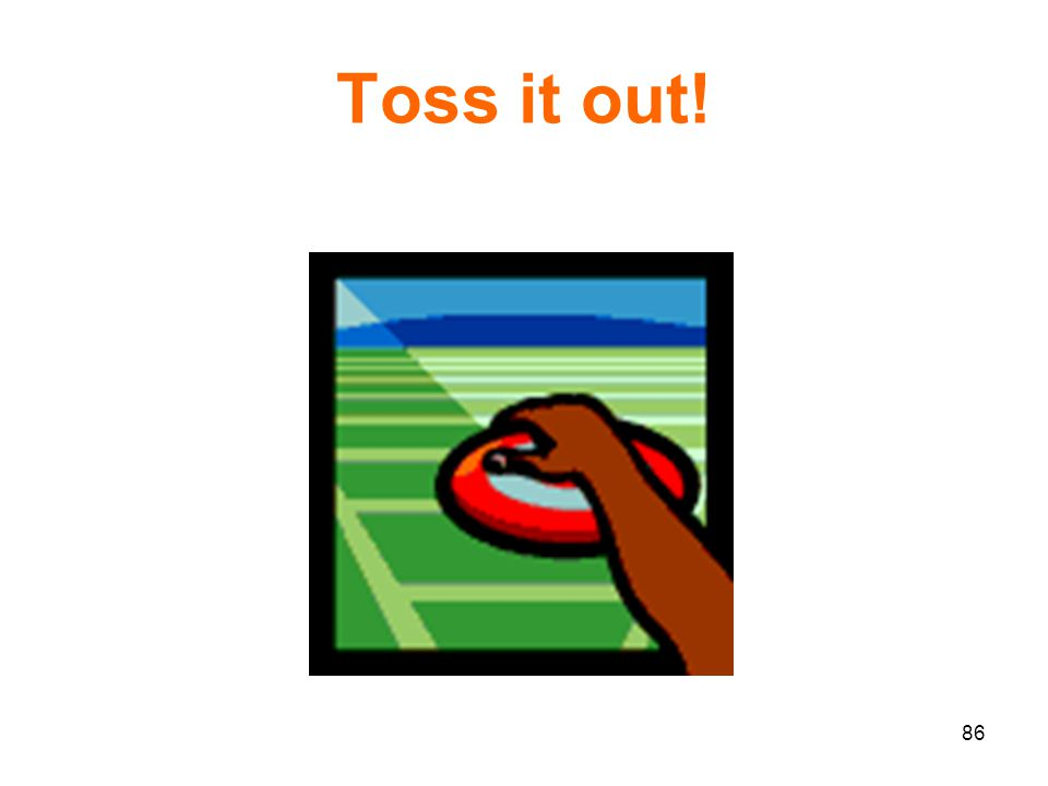 86 Toss it out!