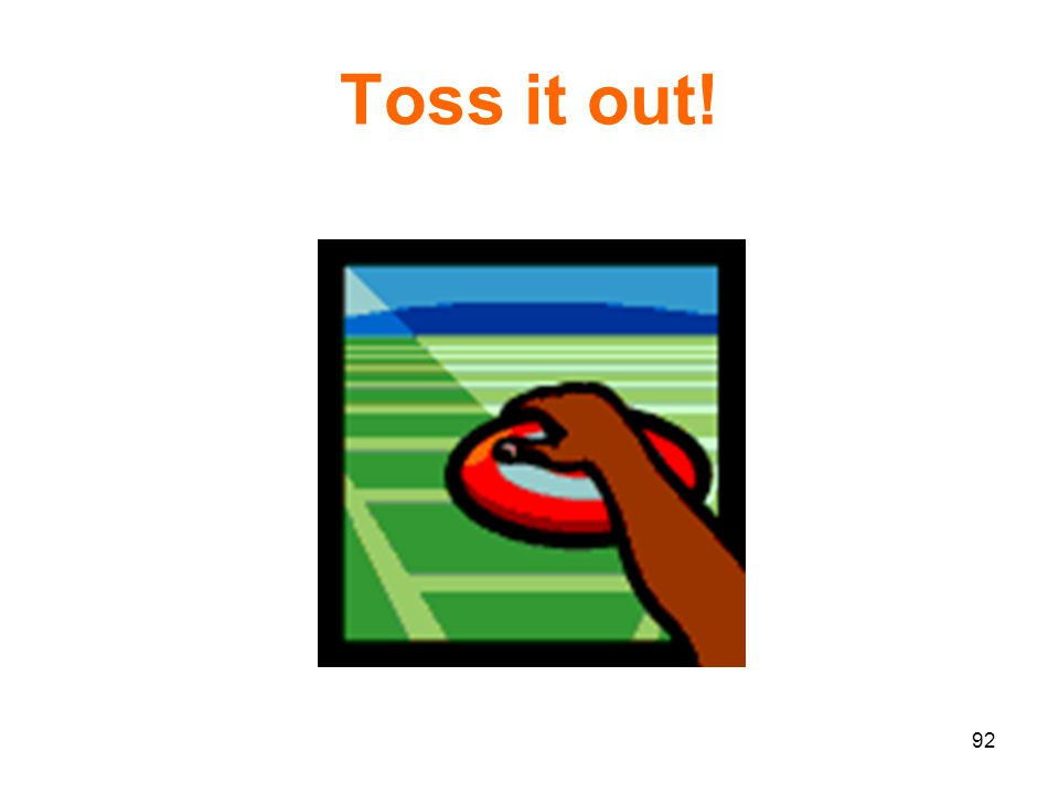 92 Toss it out!