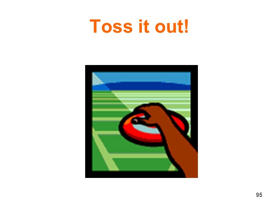 95 Toss it out!