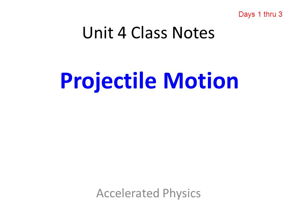 Unit 4 Class Notes Accelerated Physics Projectile Motion Days 1 thru 3