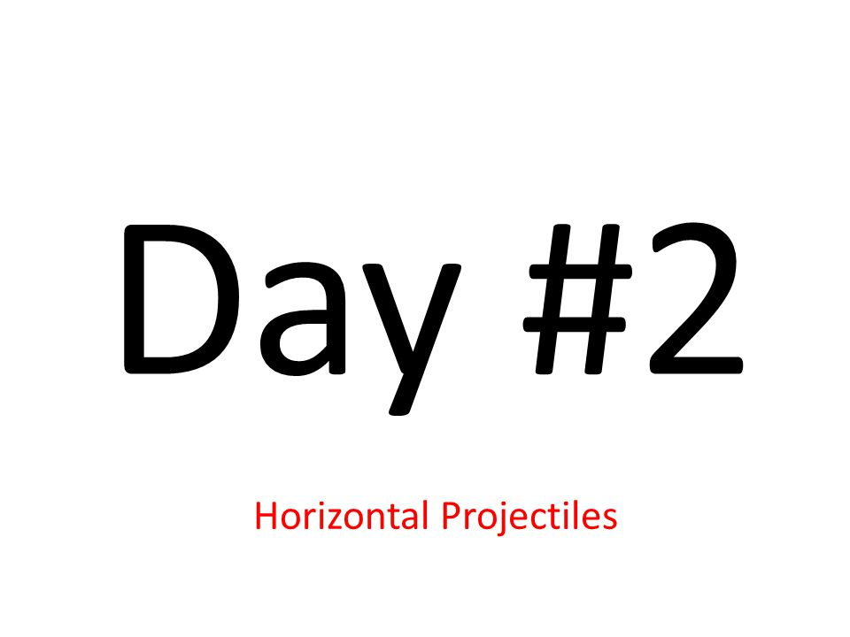 Day #2 Horizontal Projectiles