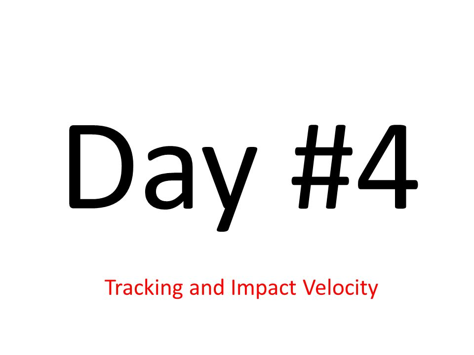 Day #4 Tracking and Impact Velocity