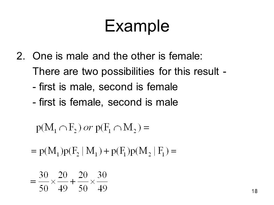 18 Example 2.One is male and the other is female: There are two possibilities for this result - - first is male, second is female - first is female, second is male