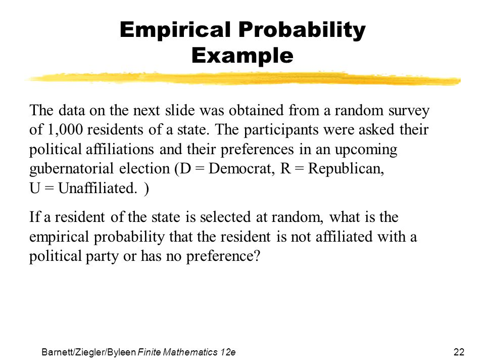 22Barnett/Ziegler/Byleen Finite Mathematics 12e Empirical Probability Example The data on the next slide was obtained from a random survey of 1,000 re