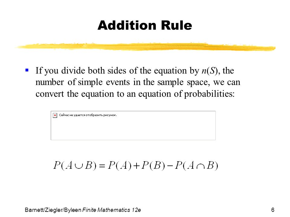 7Barnett/Ziegler/Byleen Finite Mathematics 12e Example of Addition Rule  A single card is drawn from a deck of cards.