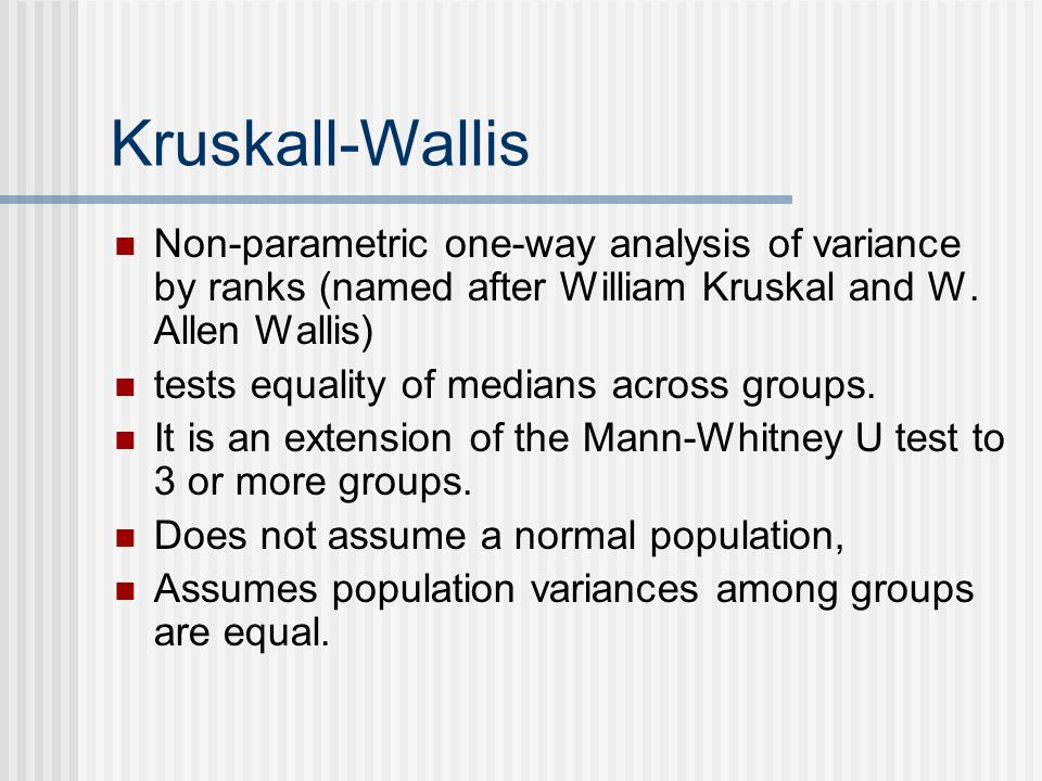 Kruskall-Wallis Non-parametric one-way analysis of variance by ranks (named after William Kruskal and W.