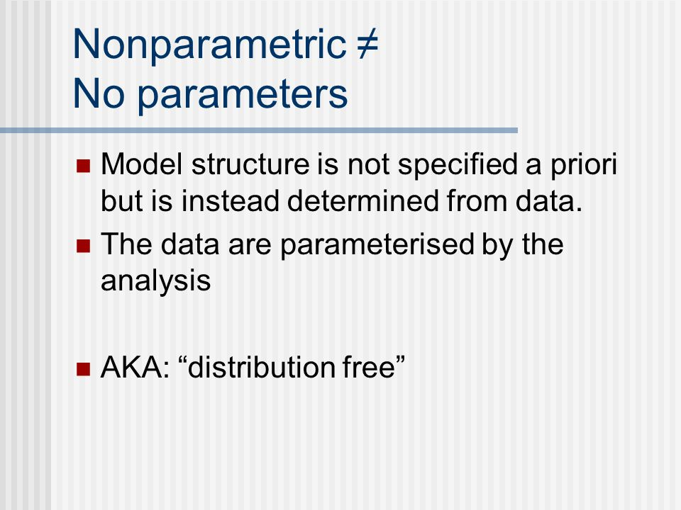 Nonparametric ≠ No parameters Model structure is not specified a priori but is instead determined from data.